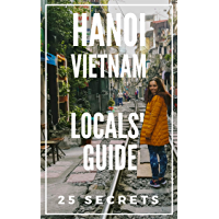 Hanoi 25 Secrets - The Locals Travel Guide  For Your Trip to Hanoi (Vietnam) 2019 (English Edition)