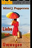 Liebe auf Umwegen: Sammelband aus drei romantischen Komödien