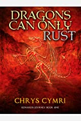 Dragons Can Only Rust: Gonard's Journey Book One Kindle Edition