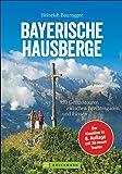 Bayerische Hausberge: 100 Genusstouren zwischen Berchtesgaden und Füssen (Erlebnis Wandern)