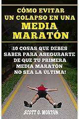 Cómo Evitar un Colapso en una Media Maratón: ¡10 Cosas que Debes Saber Para Asegurarte de Que tu Primera Media Maratón no Sea la última! (Principiante a Finalizador nº) (Spanish Edition) Kindle Edition