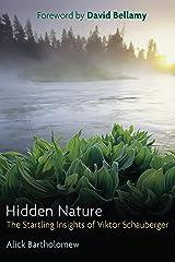 Hidden Nature: The Startling Insights of Viktor Schauberger Kindle Edition