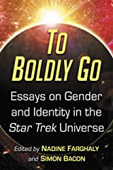 To Boldly Go: Essays on Gender and Identity in the Star Trek Universe Kindle Edition