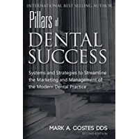 Pillars of Dental Success: Systems and Strategies to Streamline the Marketing and Management of the Modern Dental Practice (English Edition)