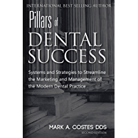 Pillars of Dental Success: Systems and Strategies to Streamline the Marketing and Management of the Modern Dental Practice