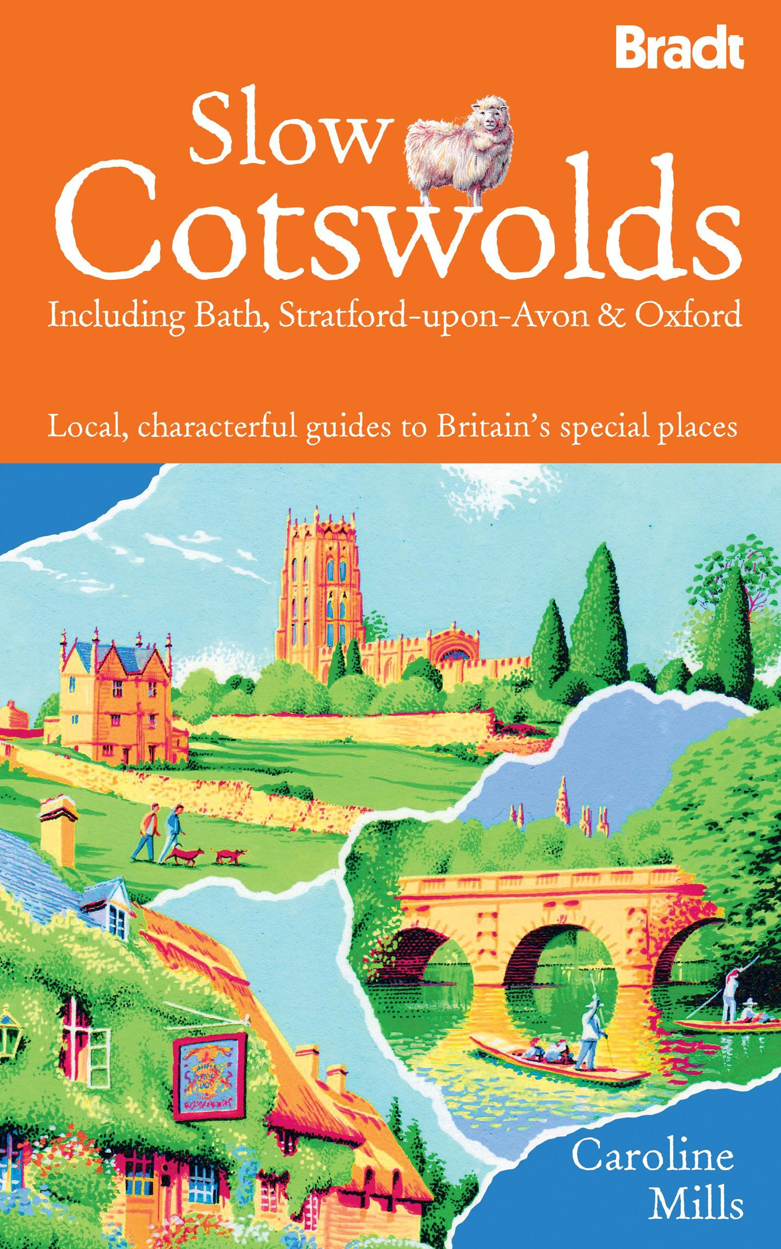 Bradt Slow Travel Cotswolds: Including Bath, Stratford-upon-avon & Oxford: Local, Characterful Guides to Britain's Special Places