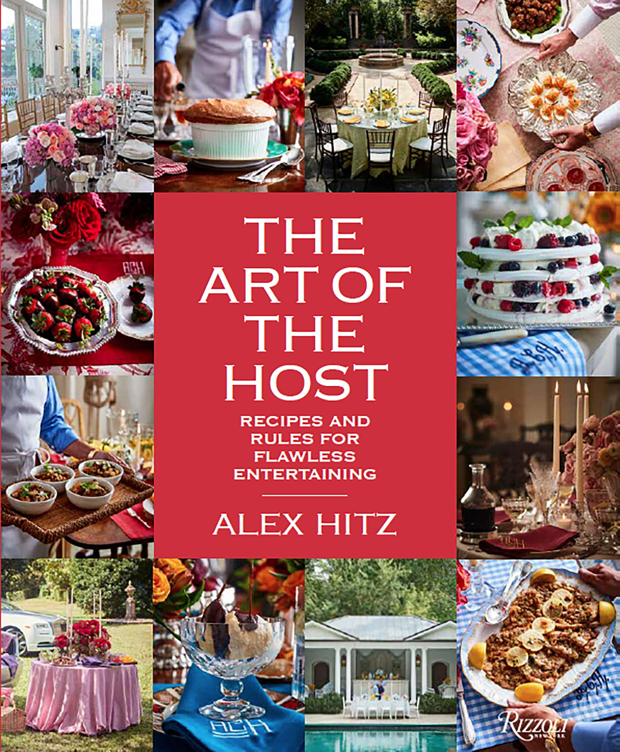 The Art of the Host: Recipes And Rules For Flawless Entertaining by Rizzoli