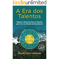A Era dos Talentos: Mapeie e Maximize Dons e Talentos  para Criar um Mundo de Abundância!