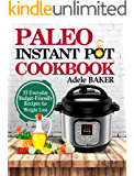 Paleo Instant Pot Cookbook: 55 Everyday Budget-Friendly Recipes for Weight Loss. (paleo pressure cooker books, instant pot paleo recipe book, paleo diet)