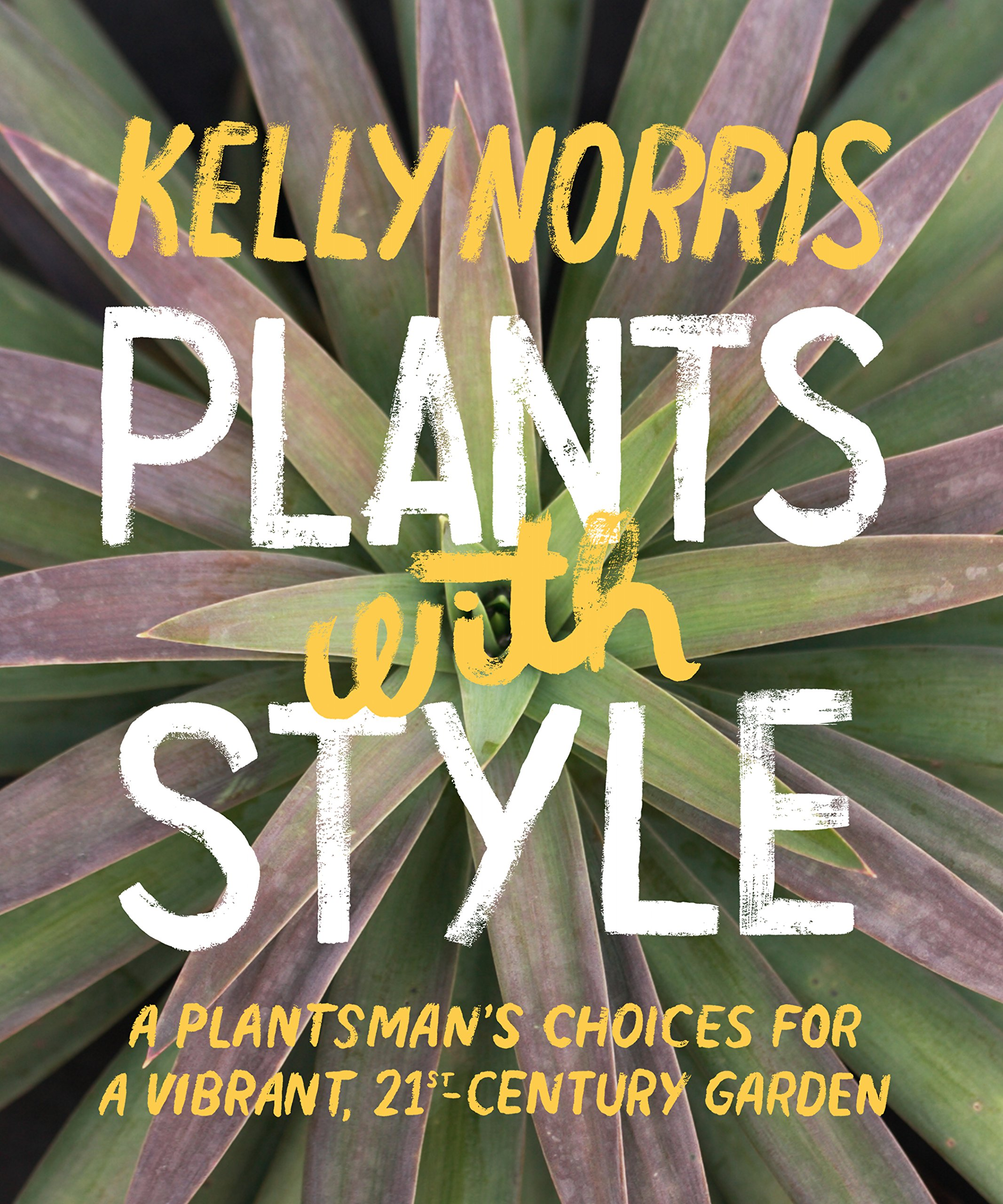Plants with Style: A Plantsman's Choices for a Vibrant, 21st-Century Garden