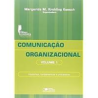 Comunicação Organizacional. Histórico, Fundamentos e Processos - Volume 1