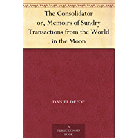 The Consolidator or, Memoirs of Sundry Transactions from the World in the Moon (English Edition)