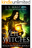 The Veil Witches (Realm Watchers Book 3): A Veil Witch Urban Fantasy (The Realm Watchers)