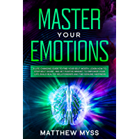 Master Your Emotions: A Life-changing Guide to Find Your Self-worth. Learn How to Stop Self-doubt and Set Positive Mindset to Empower Your Life Build Healthy ... and Find Genuine Happiness (English Edition)