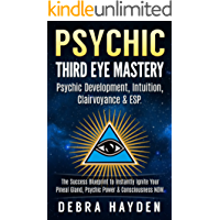 Psychic: Third Eye: Psychic Development, Intuition & Clairvoyance - Instant Activation Secrets Revealed (Clairvoyance, Astral Projection, ESP, Psychic ... Projection, Auras, Chakras, Psychic Power)