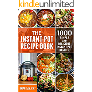 The Instant Pot Recipe Book: 1000 Simple and Delicious Instant Pot Recipes (Delicious Dieting Cookbooks Book 1)