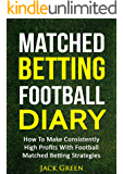 Matched Betting Football Diary: How To Make Consistently High Profits With Football Matched Betting Strategies