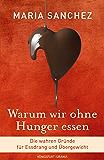 Warum wir ohne Hunger essen: Die wahren Gründe für Essdrang und Übergewicht (gesund Abnehmen, Hilfe bei Essstörung) (German Edition)
