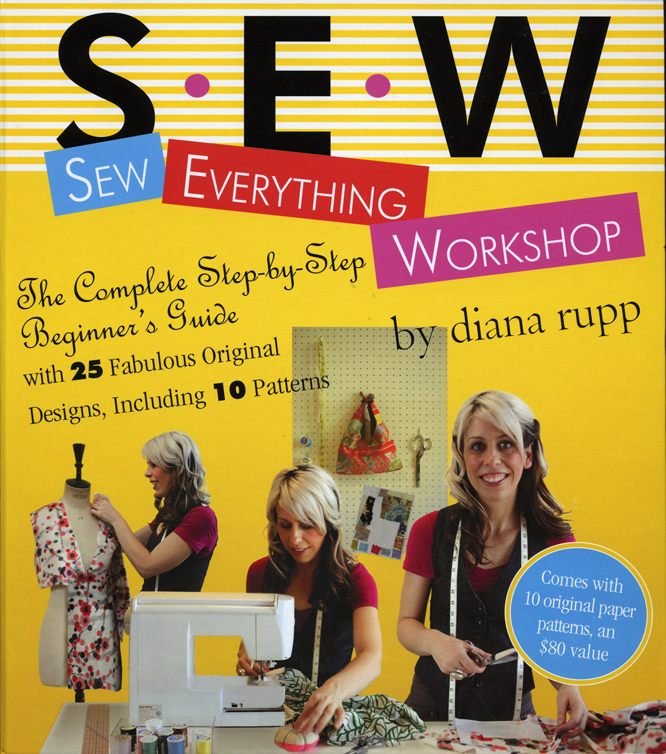 Sew everything workshop the complete step by step beginners sew everything workshop the complete step by step beginners guide with 25 fabulous original designs including 10 patterns diana rupp 0019628139733 jeuxipadfo Image collections