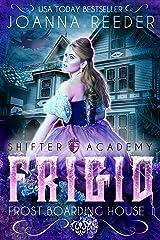 Shifter Academy: Frigid: Frost Boarding House 1 (Frost Boarding House (Shifter Academy)) Kindle Edition