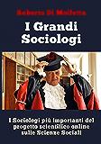 I Grandi Sociologi: I sociologi più importanti del progetto scientifico online (Italian Edition)