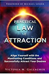 Practical Law of Attraction: Align Yourself with the Manifesting Conditions and Successfully Attract Your Desires Kindle Edition