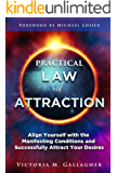 Practical Law of Attraction: Align Yourself with the Manifesting Conditions and Successfully Attract Your Desires