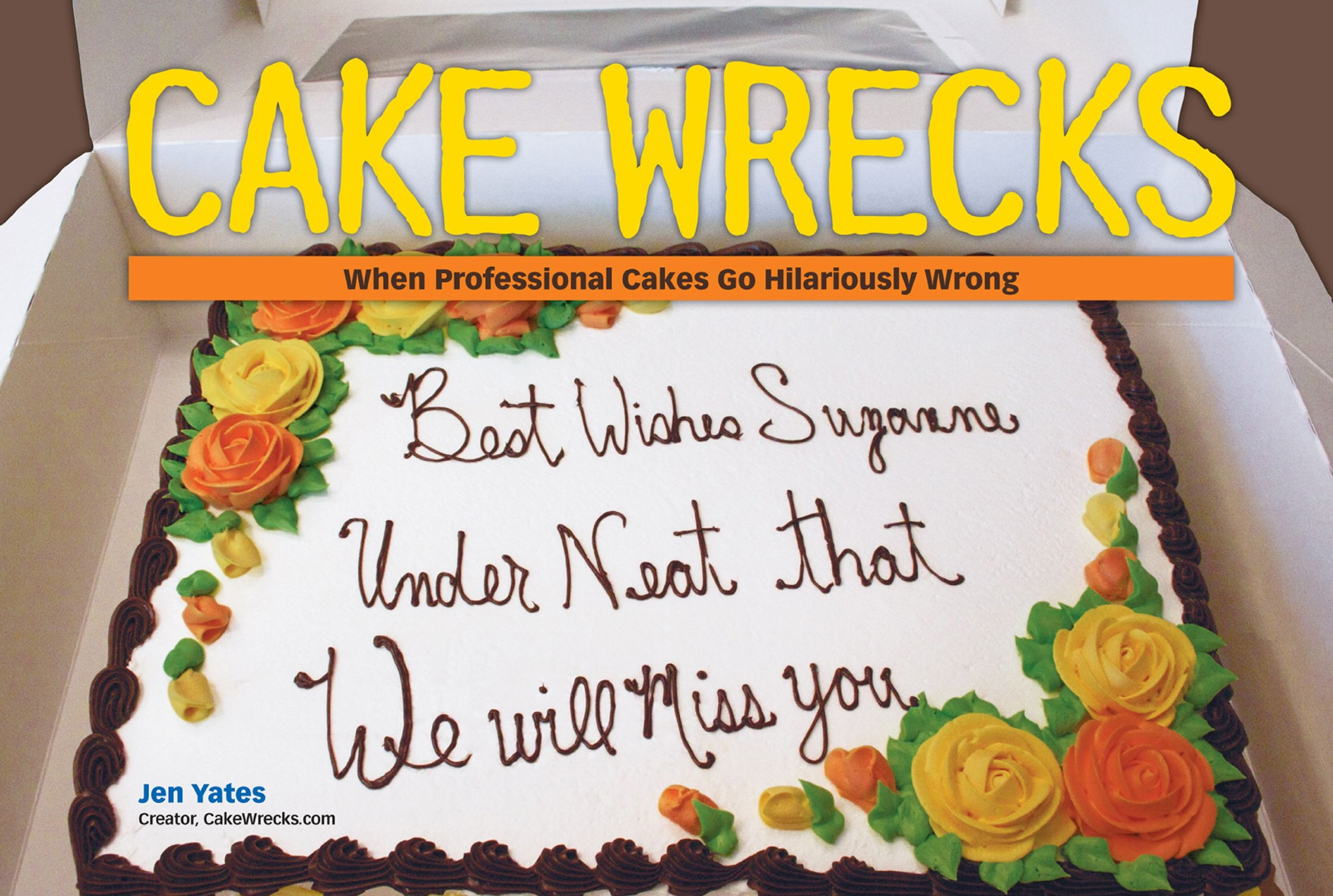 Cake Wrecks When Professional Cakes Go Hilariously Wrong Jen Yates