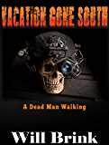 VACATION GONE SOUTH IV: A Dead Man Walking