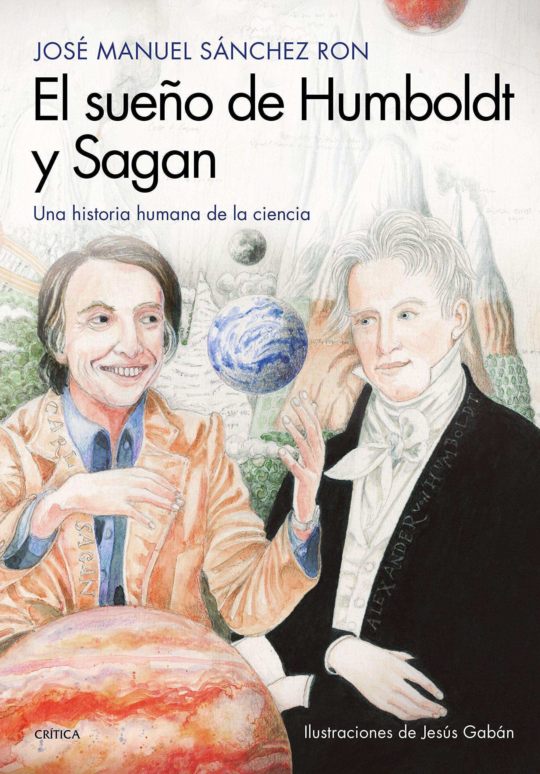 El sueño de Humboldt y Sagan: Una historia humana de la ...