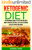 Ketogenic Diet: The Beginners Guide To Keto Dieting With Many Fantastic Recipes! Live The Ketogenic Lifestyle With This Guide (ketogenic recipe, diet, keto diet, healthy)