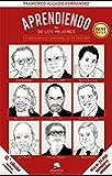 Aprendiendo de los mejores: Tu desarrollo personal es tu destino (Spanish Edition)