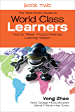 """The Take-Action Guide to World Class Learners Book 2: How to """"Make"""" Product-Oriented Learning Happen"""