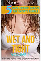 Wet And Tight Volume 1: First Time Alpha Male Experience Erotica (Five 5 Pack Erotic Taboo Sex Shorts Bundle) Kindle Edition