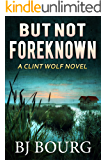 But Not Foreknown: A Clint Wolf Novel (Clint Wolf Mystery Series Book 15)