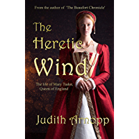 The Heretic Wind: The Life of Mary Tudor, Queen of England (English Edition)