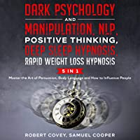 Dark Psychology and Manipulation, NLP, Positive Thinking, Deep Sleep Hypnosis, Rapid Weight Loss Hypnosis: 5 in 1…