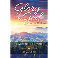 Glory to God in the Highest: Devotions for Advent
