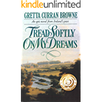 TREAD SOFTLY ON MY DREAMS: A Biographical Epic Novel From Ireland's Past. (The Liberty Trilogy Book 1)