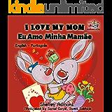 I Love My Mom Eu Amo  Minha Mamãe: portuguese kids books, bilingual portuguese, portuguese baby books, portuguese for children (English Portuguese Bilingual Collection)