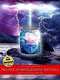 Pillole di rivoluzione mentale - Cambia per sempre la tua vita in poche, semplici mosse (TERZA EDIZIONE)