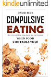 Compulsive Eating: When Food Controls You! - How To Overcome Binge Eating Disorder And Stop Overeating. (Intuitive Approach To Food Addiction Recovery)