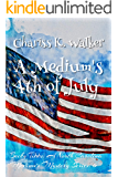 A Medium's 4th of July: A Cozy Ghost Mystery (Becky Tibbs: A North Carolina Medium's Mystery Series Book 6)