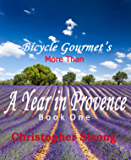 French Travel Memoirs - More Than A Year In Provence - Endless Tour de France Travel: Paris,French Riviera,Cote d'Azur…