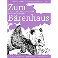 Learning German through Storytelling: Zum Bärenhaus - a detective story for German language learners (includes exercises) for intermediate and advanced