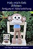Hab-mich-lieb Äffchen Amigurumi Häkelanleitung (Große Puppen zum Liebhaben 3)