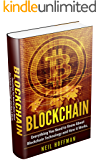 Blockchain: Everything You Need to Know About Blockchain Technology and How It Works (Bitcoin Mining, Investing, Trading Cryptocurrencies, Blockchain business, & Blockchain for Dummies)