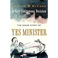 A Very Courageous Decision: The Inside Story of Yes Minister