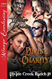 Divine Charity [Divine Creek Ranch 18] (Siren Publishing Menage Everlasting) (The Divine Creek Ranch)