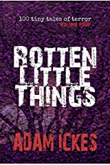 Rotten Little Things (100 Tiny Tales of Terror Book 4) Kindle Edition